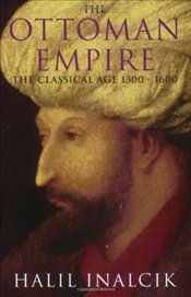 Ottoman Empire : Classical Age 1300-1600 - İnalcık, Halil