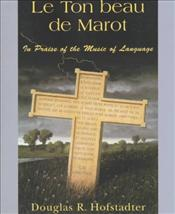 Le Ton Beau de Marot : In Praise of the Music of Language - Hofstadter, Douglas R.