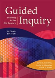 Guided Inquiry : Learning in the 21st Century (Libraries Unlimited Guided Inquiry) - Kuhlthau, Carol Collier