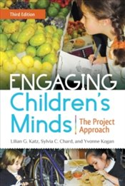 Engaging Childrens Minds : The Project Approach - Katz, Lilian G.