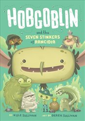 Hobgoblin and the Seven Stinkers of Rancidia   - Sullivan, Kyle
