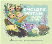 Cyclops Witch and the Heebie Jeebies - Sullivan, Kyle