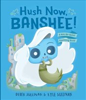 Hush Now, Banshee! : A Not So Quiet Counting Book  - Sullivan, Derek