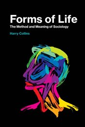 Forms of Life : The Method and Meaning of Sociology - Collins, Harry