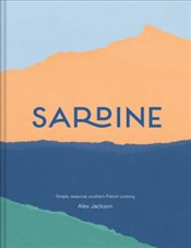 Sardine : Simple Seasonal Provencal Cooking - Jackson, Alex