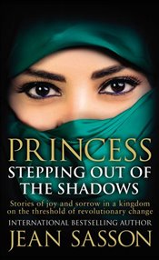 Princess : Stepping Out of the Shadows - Sasson, Jean P.