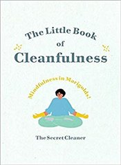 Little Book of Cleanfulness : 10-Minute Zen Cleaning Practices to Brighten Life -