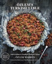 Ozlems Turkish Table : Recipes from My Homeland - Warren, Özlem