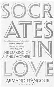 Socrates in Love : The Making of a Philosopher - DAngour, Armand