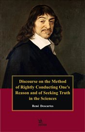 Discourse on the Method of Rightly Conducting Ones Reason and of Seeking Truth in the Sciences - Descartes, Rene
