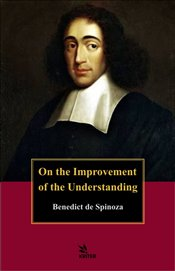 On the Improvement of the Understanding - Spinoza, Benedict de