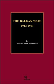 Balkan Wars : 1912-1913 - Schurman, Jacob Gould
