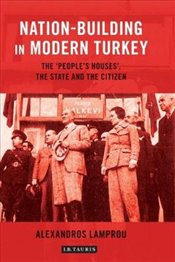 Nation-Building in Modern Turkey: The Peoples Houses, the State and the Citizen - Lamprou, Alexandros