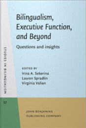 Bilingualism, Executive Function, and Beyond: Questions and insights (Studies in Bilingualism) - Sekerina, Irina A.