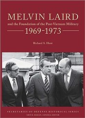 Melvin Laird and the Foundation of the Post-Vietnam Military 1969-1973 - Hunt, Richard A.