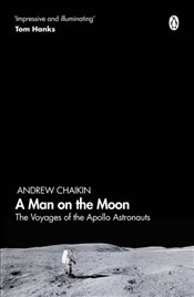 Man on the Moon : The Voyages of the Apollo Astronauts - CHAIKIN, ANDREW
