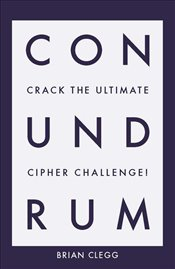 Conundrum : Crack the Ultimate Cipher Challenge - Clegg, Brian