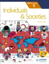 Individuals and Societies for the IB MYP 1 : by Concept - Grace, Paul