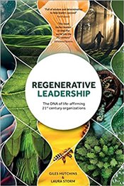 Regenerative Leadership : The DNA of life-affirming 21st century organizations - Hutchins, Giles