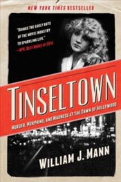 Tinseltown : Murder, Morphine, and Madness at the Dawn of Hollywood - Mann, William J.