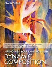 Strengthen Your Paintings With Dynamic Composition - Webb, Frank
