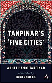 "Tanpinars ""Five Cities"" - Tanpınar, Ahmet Hamdi"