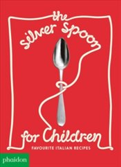 Silver Spoon for Children New Edition : Favourite Italian Recipes - Grant, Amanda