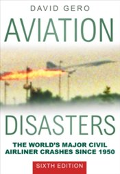 Aviation Disasters : The World's Major Civil Airliner Crashes Since 1950 - Gero, David