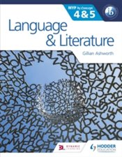 Language and Literature for the IB MYP 4 and 5 : By Concept - Ashworth, Gillian