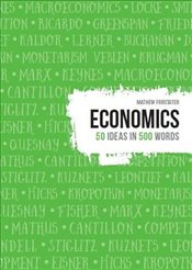 Economics : 50 Ideas in 500 Words - Forstater, Matthew