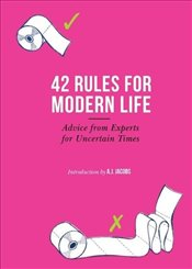 42 Rules for Modern Life : Advice from Experts for Uncertain Times -