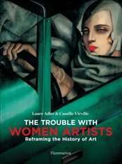 Trouble with Women Artists : Reframing the History of Art - Adler, Laura