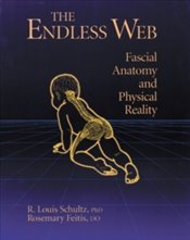 Endless Web : Fascial Anatomy and Physical Reality - Feitis, Rosemary