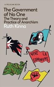 Government of No One: The Theory and Practice of Anarchism (Pelican Books) - Kinna, Ruth
