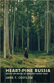 Heart-Pine Russia : Walking and Writing the Nineteenth-Century Forest - Costlow, Jane T.