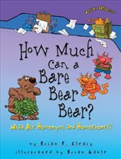 How Much Can a Bare Bear Bear? : What Are Homonyms and Homophones? - Cleary, Brian P.