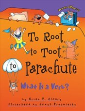 To Root, To Toot, To Parachute : What Is a Verb? - Cleary, Brian P.