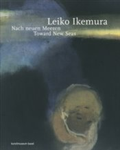 Leiko Ikemura : Toward New Seas - Haldemann, Anita