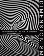Dimensionism : Modern Art in the Age of Einstein - Malloy, Vanja V.