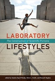 Laboratory Lifestyles : The Construction of Scientific Fictions - Kolektif
