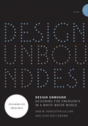 Design Unbound : Designing for Emergence in a White Water World : Volume 1 - Brown, John Seely