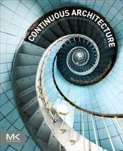 Continuous Architecture : Sustainable Architecture in an Agile and Cloud-Centric World - Erder, Murat