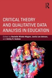 Critical Theory and Qualitative Data Analysis in Education - Wagner, Rachelle Winkle