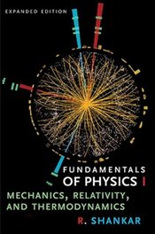 Fundamentals of Physics I : Mechanics, Relativity, and Thermodynamics, Expanded Edition  - Shankar, R.