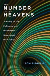 Number of the Heavens : A History of the Multiverse and the Quest to Understand the Cosmos - Siegfried, Tom