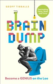 Brain Dump : Become a Genius on the Loo - Tibballs, Geoff