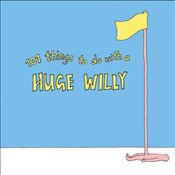101 Things to Do with a Huge Willy -