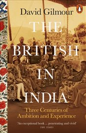 British in India: Three Centuries of Ambition and Experience - Gilmour, David