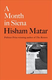 Month in Siena - Matar, Hisham