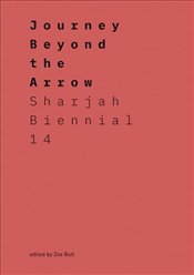 Journey Beyond the Arrow : Sharjah Biennial 14 : Leaving the Echo Chamber - Butt, Zoe